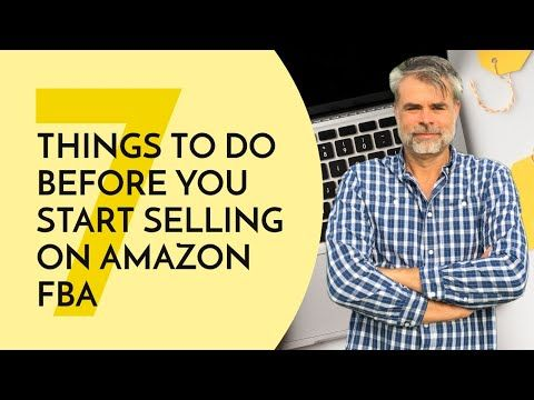 seven things to do before you start selling on Amazon FBA